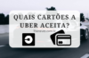 Quais cartões a uber aceita?