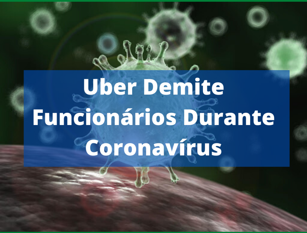 Uber Demite Funcionários Durante Coronavírus